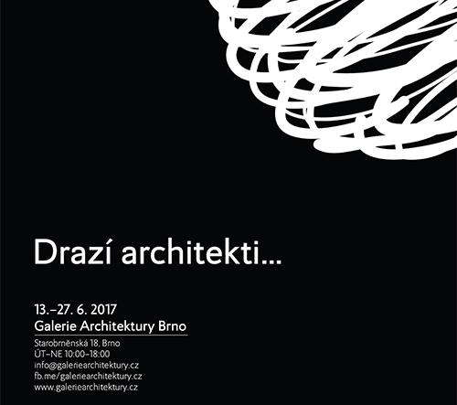 Zveme vás na výstavu Drazí architekti na téma role architekta v současné společnosti